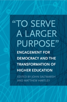 """To Serve a Larger Purpose"" : Engagement for Democracy and the Transformation of Higher Education, Hardback Book"