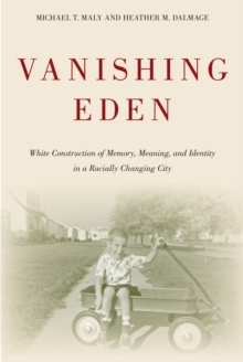 Vanishing Eden : White Construction of Memory, Meaning, and Identity in a Racially Changing City, Paperback Book