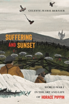 Suffering and Sunset : World War I in the Art and Life of Horace Pippin, Paperback Book