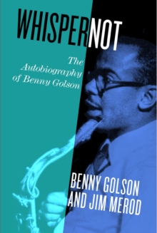 Whisper Not : The Autobiography of Benny Golson, Hardback Book