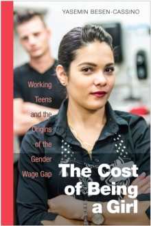 The Cost of Being a Girl : Working Teens and the Origins of the Gender Wage Gap, Paperback / softback Book