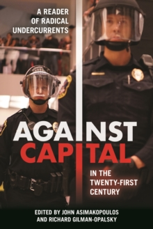 Against Capital in the Twenty-First Century : A Reader of Radical Undercurrents, Paperback / softback Book