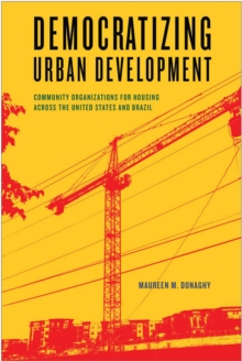 Democratizing Urban Development : Community Organizations for Housing across the United States and Brazil, Paperback Book