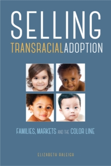 Selling Transracial Adoption : Families, Markets, and the Color Line, Paperback / softback Book