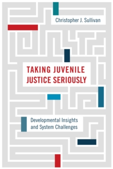 Taking Juvenile Justice Seriously : Developmental Insights and System Challenges, PDF eBook