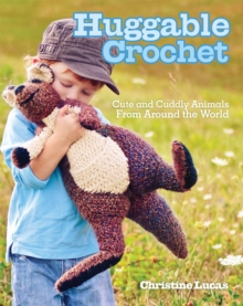 Huggable Crochet : Cute and Cuddly Animals from Around the World, Paperback / softback Book