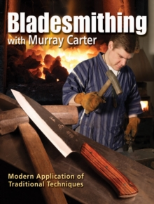 Bladesmithing with Murray Carter : Modern Application of Traditional Techniques, Paperback Book