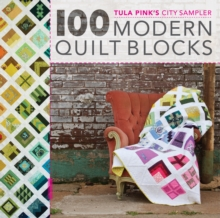 100 Modern Quilt Blocks : Tula Pink's City Sampler, Paperback Book