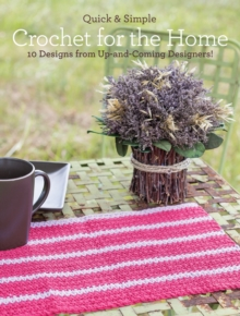 Quick and Simple Crochet for the Home : 10 Designs from Up-and-Coming Designers!, Paperback Book