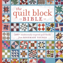 The Quilt Block Bible : 200+ Traditionally Inspired Quilt Blocks from Rosemary Youngs, Paperback / softback Book