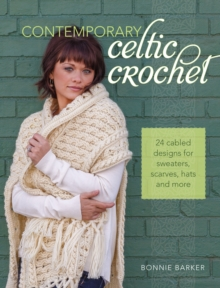 Contemporary Celtic Crochet : 25 Cabeled Designs for Sweaters, Scarves, Hats and More, Paperback / softback Book