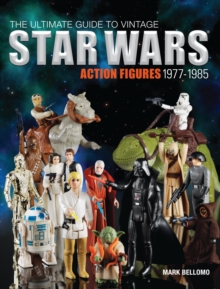 The Ultimate Guide to Vintage Star Wars Action Figures, 1977-1985, Paperback / softback Book