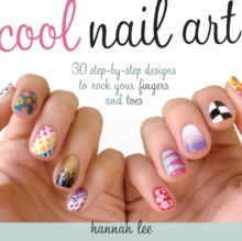 Cool Nail Art : 30 Step-by-Step Designs to Rock Your Fingers and Toes, Paperback Book