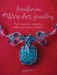 Freeform Wire Art Jewelry : Techniques for Designing With Wire, Beads and Gems, Paperback Book
