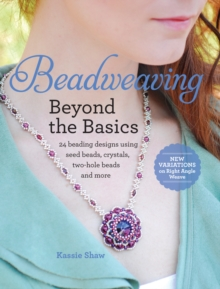 Beadweaving Beyond the Basics : 24 beading designs using seed beads, crystals, two-hole beads and more, Paperback Book