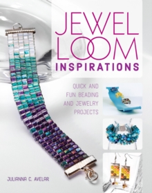 Jewel Loom Inspirations : Quick and Fun Beading and Jewelry Projects, Paperback Book