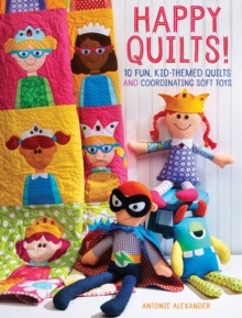 Happy Quilts ! : 10 Fun, Kid-Themed Quilts and Coordinating Soft Toys, Paperback Book