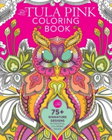 The Tula Pink Coloring Book : 75+ Signature Designs in Fanciful Coloring Pages, Paperback Book