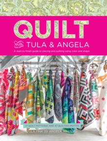 Quilt with Tula and Angela : A Start-to-Finish Guide to Piecing and Quilting using Color and Shape, Paperback / softback Book