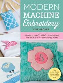 Modern Machine Embroidery : 11 Projects from Pickle Pie Designs with 25 Must-Have Embroidery Motifs, Paperback Book
