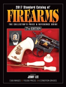 2017 Standard Catalog of Firearms : The Collector's Price & Reference Guide, Paperback Book