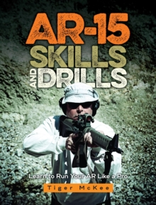 AR-15 Skills & Drills : Learn to Run Your AR Like a Pro, Paperback Book