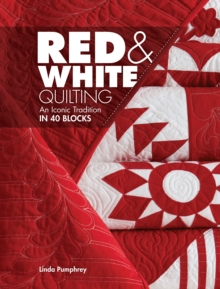 Red & White Quilting : An Iconic Tradition in 40 Blocks, Paperback Book