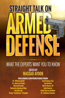 Straight Talk on Armed Defense : What the Experts Want You to Know, Paperback Book