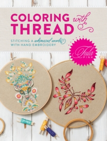 Tula Pink Coloring with Thread : Stitching a Whimsical World with Hand Embroidery, Paperback Book