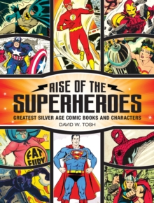 Rise of the Superheroes : Greatest Silver Age Comic Books and Characters, Hardback Book