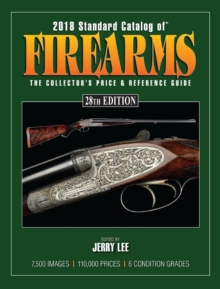 2018 Standard Catalog of Firearms : The Collector's Price & Reference Guide, Paperback Book
