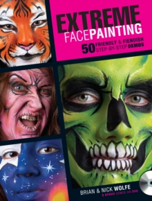 Extreme Face Painting : 50 Friendly & Fiendish Step-by-Step Demos, Paperback / softback Book