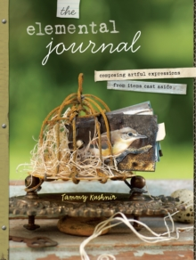 The Elemental Journal : A Feast of Techniques for Texture, Color & Layers, Paperback Book