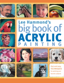Lee Hammond's Big Book of Acrylic Painting : Fast and Easy Techniques for Painting Your Favorite Subjects, Paperback Book
