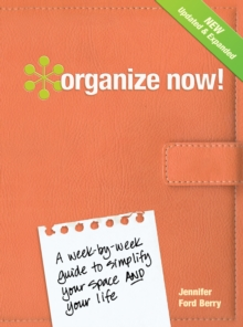 Organize Now! : A Week-by-Week Guide to Simplify Your Space and Your Life, Hardback Book