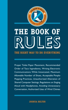 The Book of Rules : The Right Way to Do Everything, Paperback / softback Book
