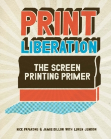 Print Liberation : The Screen Printing Primer, PDF eBook