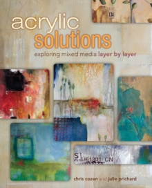 Acrylic Solutions : Exploring Mixed Media Layer by Layer, Hardback Book