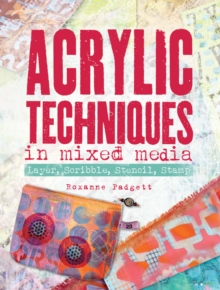 Acrylic Techniques in Mixed Media : Layer, Scribble, Stencil, Stamp, Paperback / softback Book