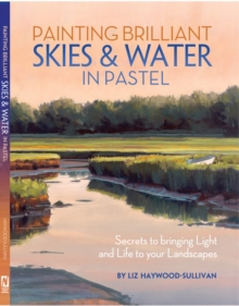 Painting Brilliant Skies & Water in Pastel : Secrets to bringing light and life to your landscapes, Paperback / softback Book
