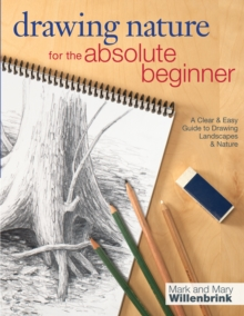 Drawing Nature for the Absolute Beginner : A Clear and Easy Guide to Drawing Landscapes and Nature, Paperback Book