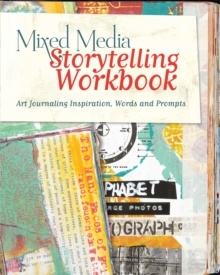 Mixed Media Storytelling Workbook : Art Journaling Inspiration, Words and Prompts, Paperback / softback Book