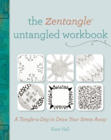 The Zentangle Untangled Workbook : A Tangle a Day to Draw Your Stress Away, Paperback Book