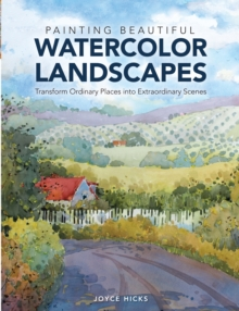 Painting Beautiful Watercolor Landscapes : Transform ordinary places into extraordinary scenes, Hardback Book