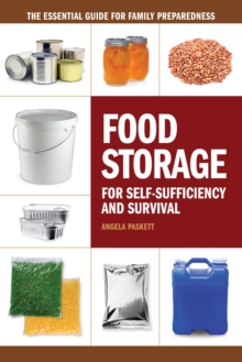 Food Storage for Self-Sufficency and Survival : The Essential Guide for Family Preparedness, Paperback Book