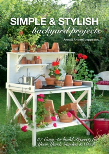 Simple & Stylish Backyard Projects : 37 Easy-to-Build Projects for Your Yard, Deck and Garden, Paperback Book