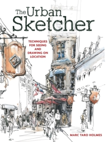 The Urban Sketcher : Techniques for Seeing and Drawing on Location, Paperback / softback Book