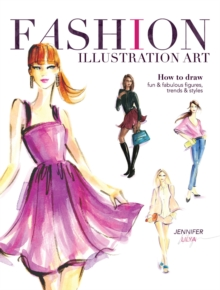 Fashion Illustration Art : How to Draw Fun & Fabulous Figures, Trends and Styles, Paperback Book