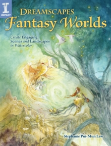 Dreamscapes Fantasy Worlds : Create Engaging Scenes and Landscapes in Watercolor, Paperback / softback Book