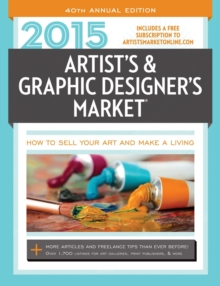 2015 Artist's & Graphic Designer's Market : How to Sell Your Art and Make a Living Includes a Free Subscription to Artistsmarketonline.com More Articles and Freelance Tips Than Ever Before! Over 1,700, Paperback Book